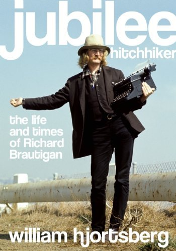 William Hjortsberg Jubilee Hitchhiker The Life And Times Of Richard Brautigan