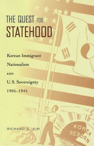 Richard S. Kim Quest For Statehood Korean Immigrant Nationalism And U.S. Sovereignty