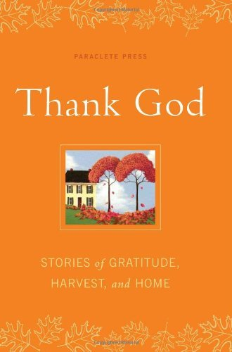 Paraclete Press Thank God Stories Of Gratitude Harvest And Home