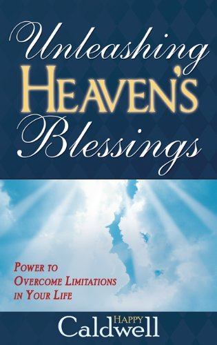 Happy Caldwell Unleashing Heaven's Blessings Power To Overcome Limitations In Your Life