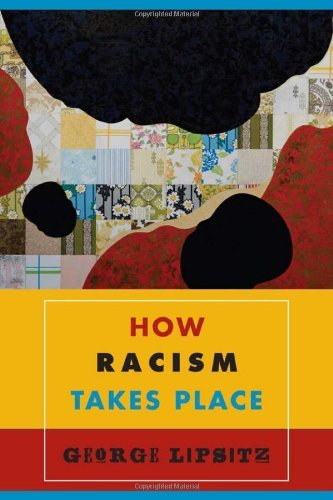 George Lipsitz How Racism Takes Place