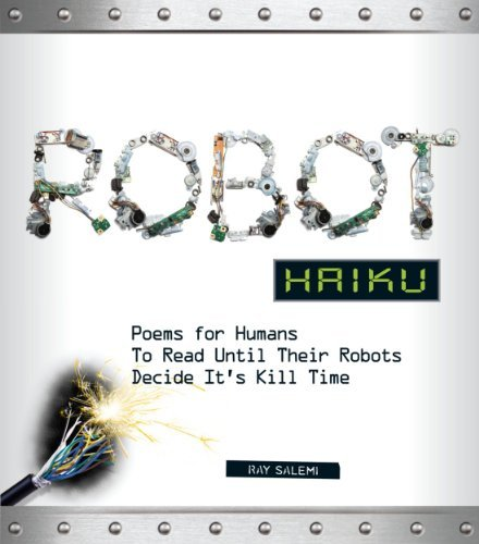 Ray Salemi Robot Haiku Poems For Humans To Read Until Their Robots Decid