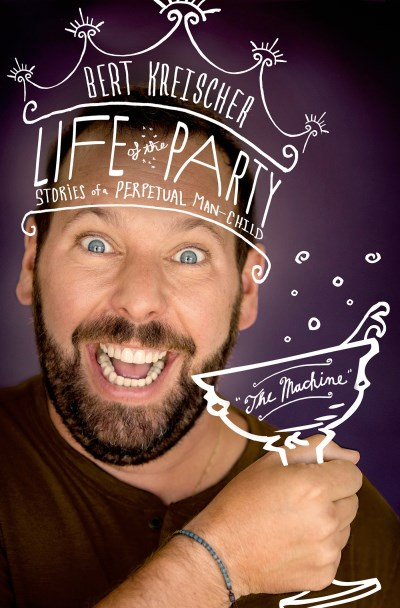 Bert Kreischer Life Of The Party Stories Of A Perpetual Man Child