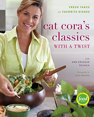 Cat Cora Cat Cora's Classics With A Twist Fresh Takes On Favorite Dishes