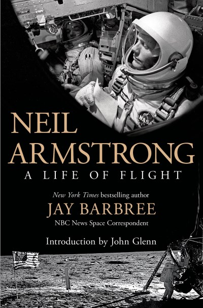 Jay Barbree Neil Armstrong A Life Of Flight