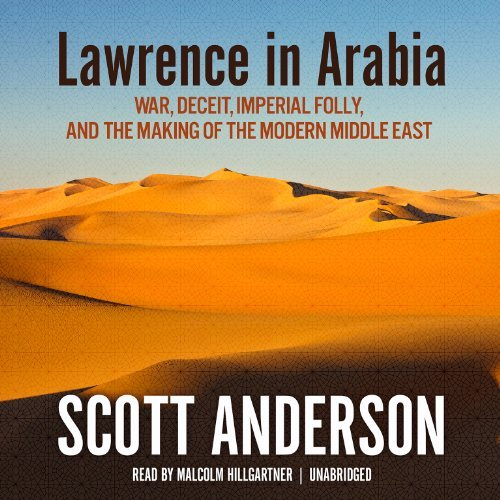 Scott Anderson Lawrence In Arabia War Deceit Imperial Folly And The Making Of Th