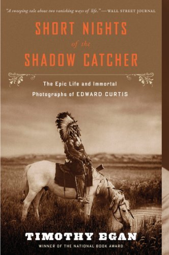 Timothy Egan Short Nights Of The Shadow Catcher The Epic Life And Immortal Photographs Of Edward