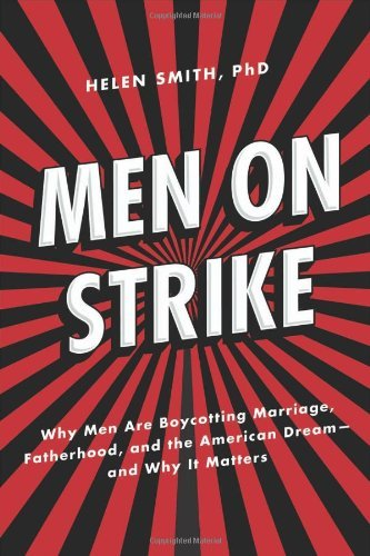 Helen Smith Men On Strike Why Men Are Boycotting Marriage Fatherhood And