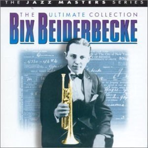 Bix Beiderbecke Ultimate Collection