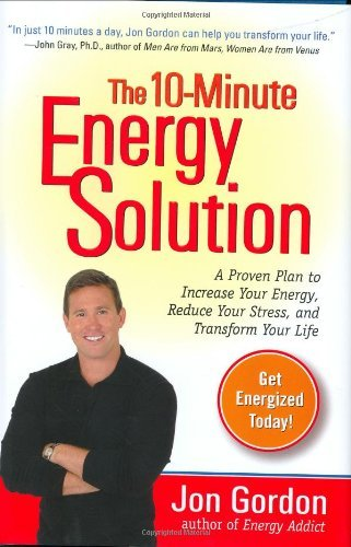 Jon Gordon The 10 Minute Energy Solution