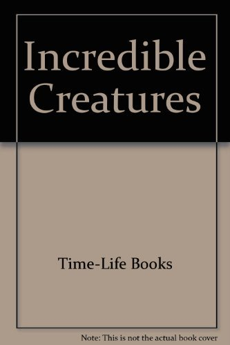 Time Life Books Incredible Creatures