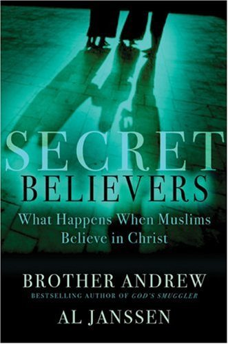 Brother Andrew Al Janssen Secret Believers What Happens When Muslims Believ What Happens When Muslims Believe In Christ