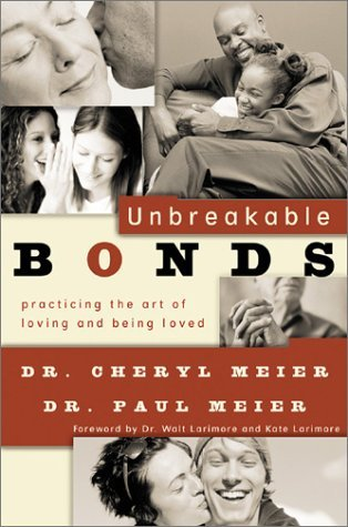 Dr. Cheryl Meier & Dr. Paul Meier Unbreakable Bonds Practicing The Art Of Loving & Being Loved