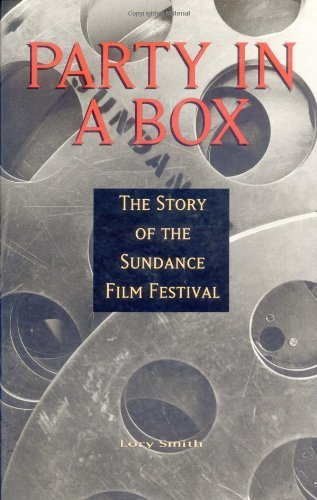 Smith Lory Party In A Box The Story Of The Sundance Film Fes