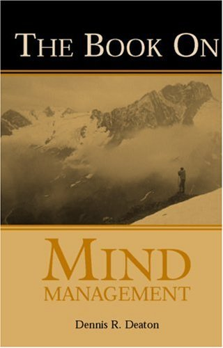 Dennis R. Deaton The Book On Mind Management