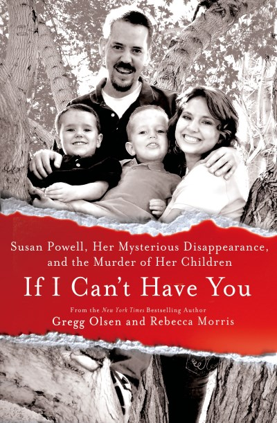 Gregg Olsen If I Can't Have You Susan Powell Her Mysterious Disappearance And T
