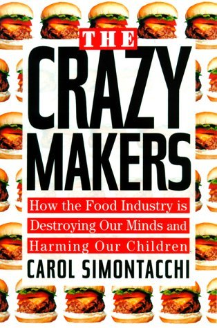 Carol Simontacchi The Crazy Makers How The Food Industry Is Destroy