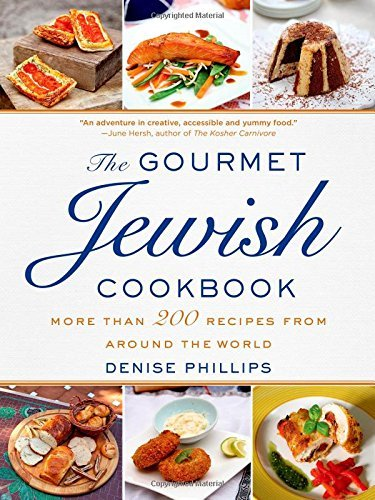 Denise Phillips The Gourmet Jewish Cookbook More Than 200 Recipes From Around The World Abridged