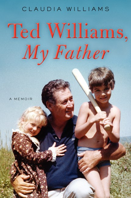 Claudia Williams Ted Williams My Father A Memoir
