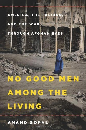 Anand Gopal No Good Men Among The Living America The Taliban And The War Through Afghan
