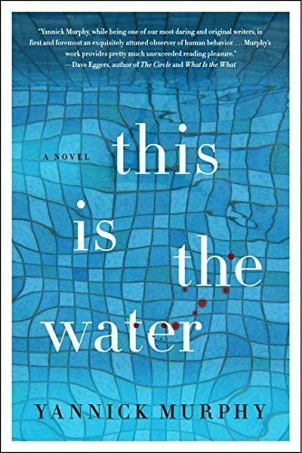 Yannick Murphy This Is The Water