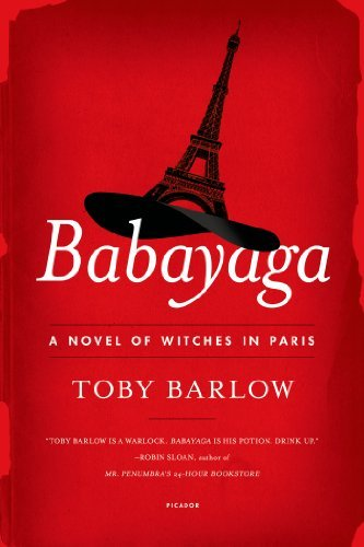 Toby Barlow Babayaga A Novel Of Witches In Paris