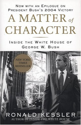 Ronald Kessler A Matter Of Character Inside The White House Of G
