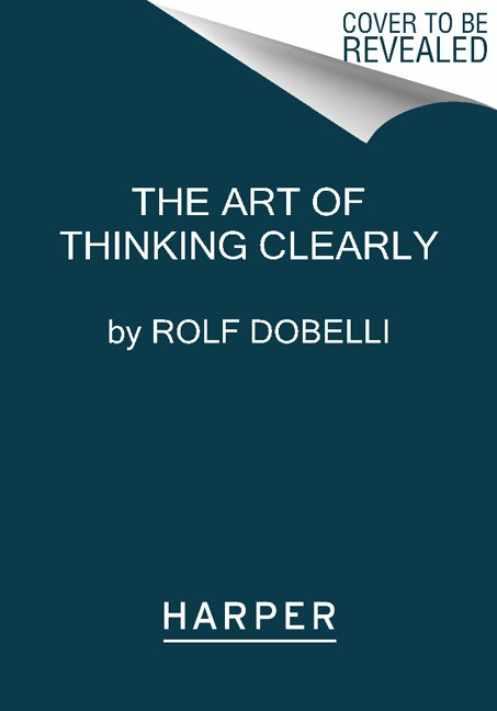 Rolf Dobelli The Art Of Thinking Clearly