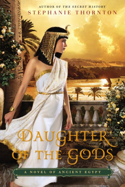 Stephanie Thornton Daughter Of The Gods A Novel Of Ancient Egypt