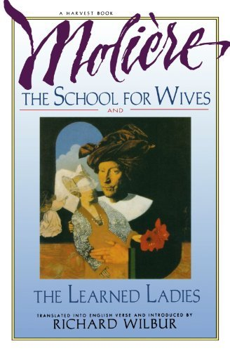 Richard Wilbur The School For Wives And The Learned Ladies By Mo Two Comedies In An Acclaimed Translation.
