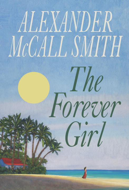 Alexander Mccall Smith The Forever Girl