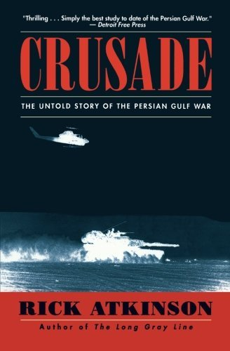 Rick Atkinson Crusade The Untold Story Of The Persian Gulf War
