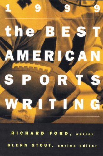 Richard Ford The Best American Sports Writing 1999