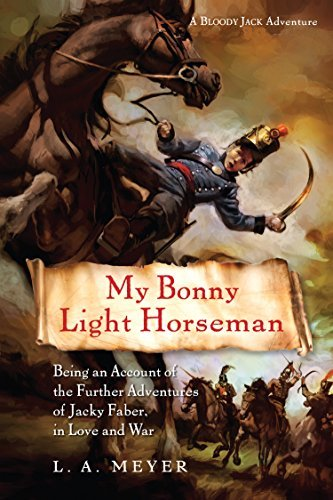 L. A. Meyer My Bonny Light Horseman Being An Account Of The Further Adventures Of Jac