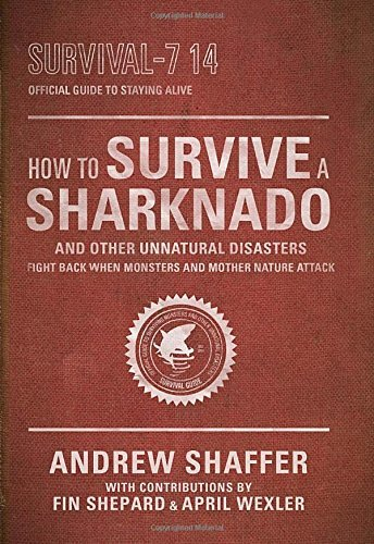 Andrew Shaffer How To Survive A Sharknado And Other Unnatural Dis Fight Back When Monsters And Mother Nature Attack