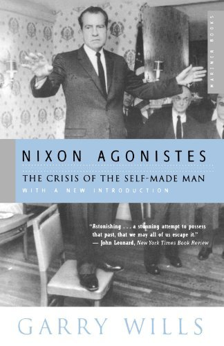 Garry Wills Nixon Agonistes The Crisis Of The Self Made Man