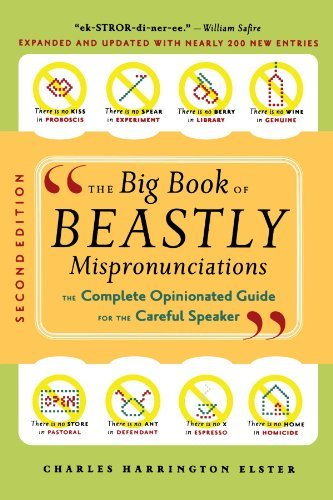 Charles Harrington Elster The Big Book Of Beastly Mispronunciations The Complete Opinionated Guide For The Careful Sp 0002 Edition;expanded And Up