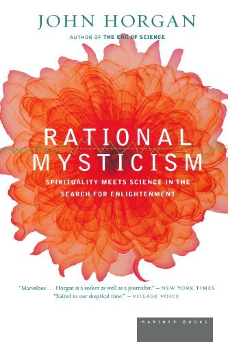 John Horgan Rational Mysticism Dispatches From The Border Between Science And Sp