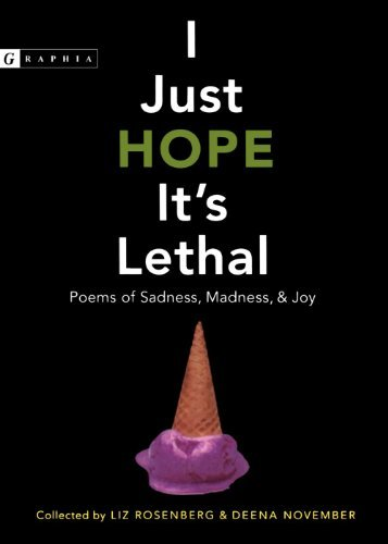 Liz Rosenberg I Just Hope It's Lethal Poems Of Sadness Madness And Joy