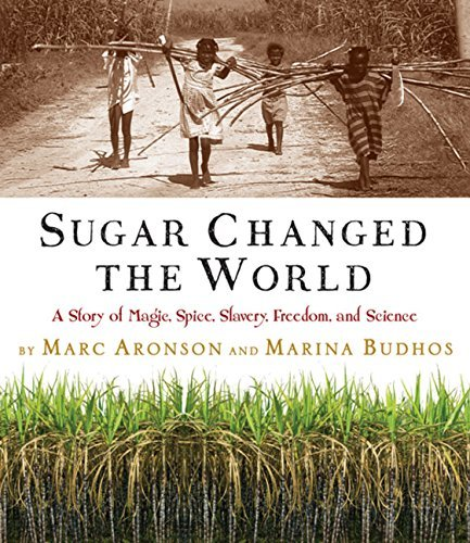 Marc Aronson Sugar Changed The World A Story Of Magic Spice Slavery Freedom And Sc