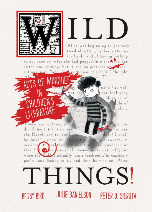 Betsy Bird Wild Things! Acts Of Mischief In Children's Literature