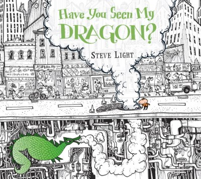 Steve Light Have You Seen My Dragon?