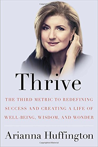 Arianna Huffington Thrive The Third Metric To Redefining Success And Creati