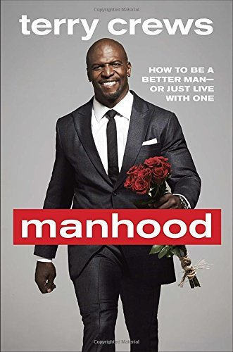 Terry Crews Manhood How To Be A Better Man Or Just Live With One