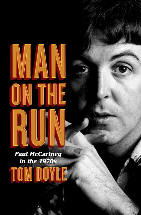 Tom Doyle Man On The Run Paul Mccartney In The 1970s