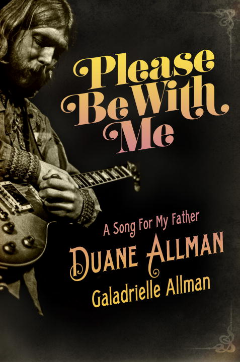 Galadrielle Allman Please Be With Me A Song For My Father Duane Allman