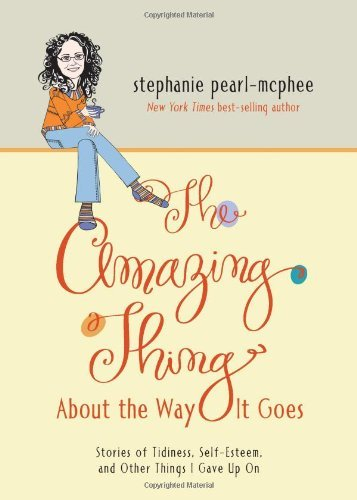 Stephanie Pearl Mcphee The Amazing Thing About The Way It Goes Stories Of Tidiness Self Esteem And Other Things