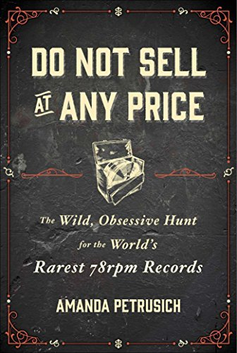 Amanda Petrusich Do Not Sell At Any Price The Wild Obsessive Hunt For The World's Rarest 7