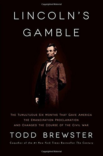 Todd Brewster Lincoln's Gamble The Tumultuous Six Months That Gave America The E