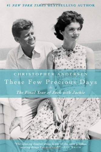 Christopher P. Andersen These Few Precious Days The Final Year Of Jack With Jackie